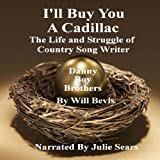 I'll Buy You a Cadillac: The Life and Struggle of Country Song Writer Danny Boy Brothers