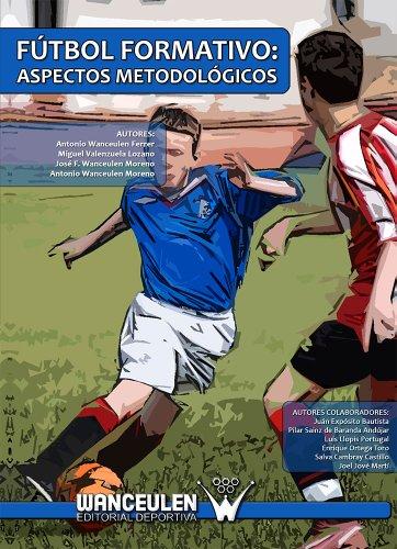 Fútbol formativo: aspectos metodológicos por Antonio Wanceulen Moreno