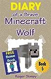 Minecraft: Diary of a Brave Minecraft Wolf (Minecraft Village Series Book 5)