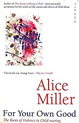 For Your Own Good by Alice Miller (1987-12-12)