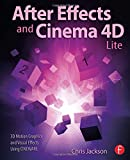After Effects and Cinema 4D Lite: 3D Motion Graphics and Visual Effects Using CINEWARE