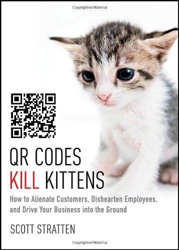 qr-codes-kill-kittens-how-to-alienate-customers-dishearten-employees-and-drive-your-business-into-th