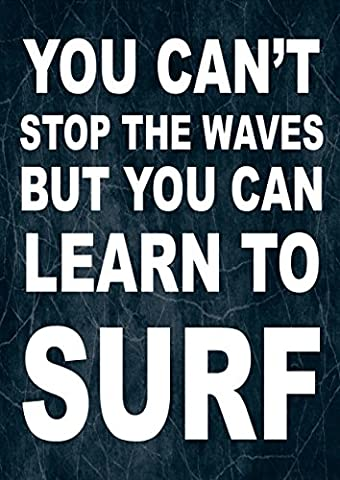 SURFING / LIFE MOTIVATIONAL INSPIRATIONAL SIGN POSTER PRINT YOU CAN'T STOP THE WAVES.....