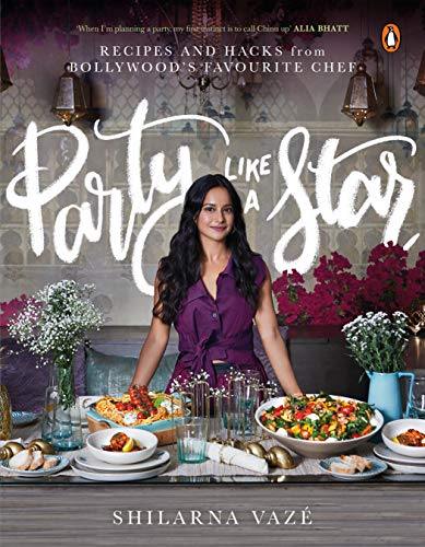 Party Like A Star: Recipes and Hacks from Bollywood's Favourite Chef
