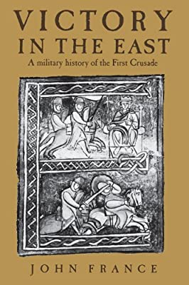 Victory in the East: A Military History of the First Crusade