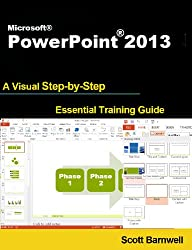 Microsoft PowerPoint 2013 (A Visual Step by Step Essential Training Guide)