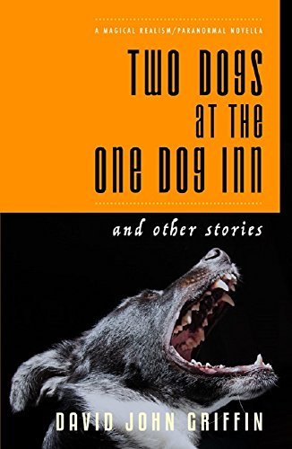 Two Dogs at the One Dog Inn: and Other Stories by [Griffin, David John]