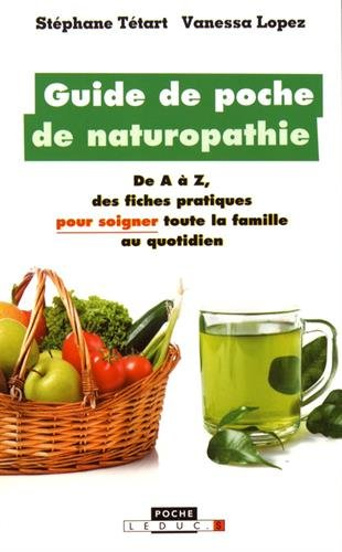 Guide de poche de naturopathie : De A  Z, des fiches pratiques pour soigner toute la famille au quotidien