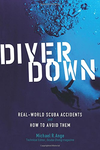 Diver Down: Real-world Scuba Accidents and How to Avoid Them por Michael Ange