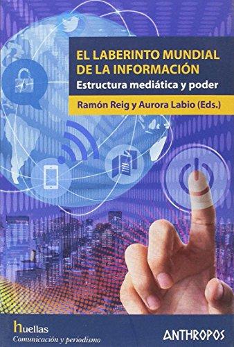 El laberinto mundial de la información: Estructura mediática y poder (Huellas. Memoria y Texto de Creación)