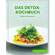 Das DETOX-Kochbuch Entgiften leicht gemacht