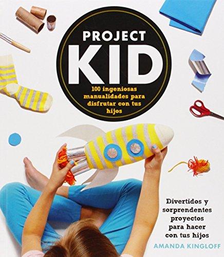 Portada del libro Project Kid. 100 Ingeniosas Manualidades Para Disfrutar Con Tus Hijos (Libros Singulares) de Amanda Kingloff (13 nov 2014) Tapa blanda