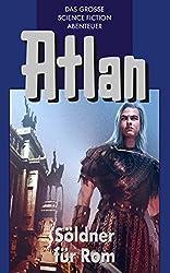 Atlan 7: Söldner für Rom (Blauband): Die Zeitabenteuer (Atlan-Blauband)