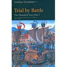 Trial by Battle: The Hundred Years War, Vol. 1: Trial by Battle v. 1 by Jonathan Sumption (1999-08-23)