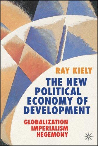 The New Political Economy of Development: Globalization, Imperialism, Hegemony by Kiely, Ray (November 14, 2006) Paperback