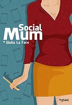 Social Mum: Diario semiserio di una madre di oggi di [Giulia La Face]