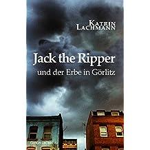 Jack the Ripper und der Erbe in Görlitz (Krimi 30)