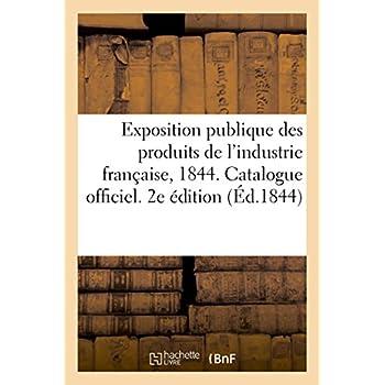Exposition publique des produits de l'industrie française, 1844. Catalogue officiel. 2e édition