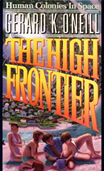 The High Frontier: Human Colonies In Space (English Edition) di [O'Neill, Gerard]
