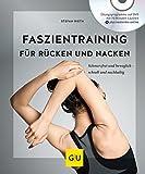 Faszientraining für Rücken und Nacken: Schmerzfrei und beweglich – schnell und nachhaltig (GU Multimedia Körper, Geist & Seele)
