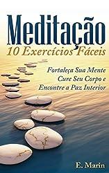 Meditacao: 10 Exercicios Faceis de Realizar: Fortale???a Sua Mente, Cure Seu Corpo e Encontre Paz Interior by E. Marin (2014-03-10)