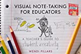 Visual Note–Taking for Educators – A Teacher`s Guide to Student Creativity