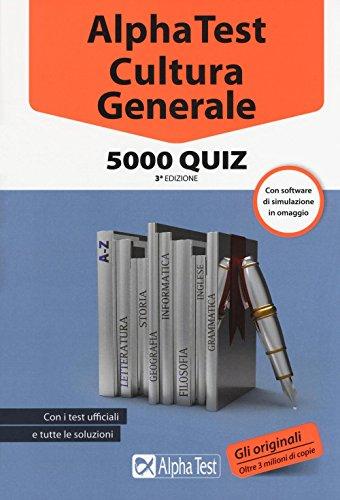 Alpha Test. Cultura generale. 5000 quiz. Con software di simulazione