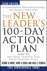 The New Leader's 100-Day Action Plan: How to Take Charge, Build Your Team, and Get Immediate Results by George B. Bradt (11-Nov-2011) Hardcover