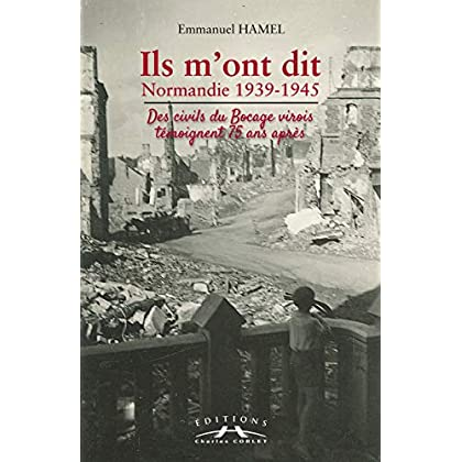 Ils m'ont dit : Normandie 12939-1943, des civils du Bocage virois témoignent 75 ans après