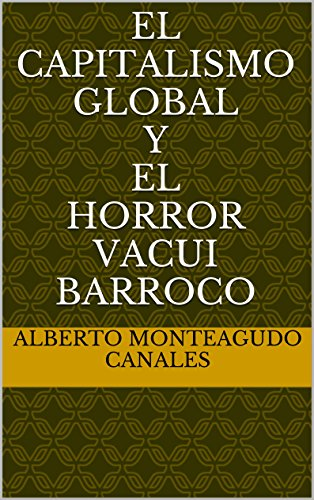 El capitalismo global y el horror vacui barroco por Alberto Monteagudo Canales