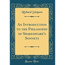 An Introduction to the Philosophy of Shakespeare's Sonnets (Classic Reprint)