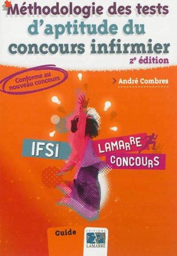 Méthodologie des tests d'aptitude du concours infirmier 2eme édition: Guide par André Combres