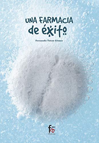 UNA FARMACIA DE EXITO (CIENCIAS SANITARIAS) por FERNANDO TUTAU GOMEZ