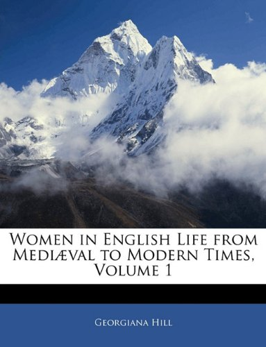 Women in English Life from Mediæval to Modern Times, Volume 1