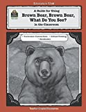 A Guide for Using Brown Bear, Brown Bear, What Do You See? in the Classroom (Literature Unit (Teacher Created Materials))