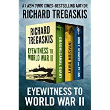 Eyewitness to World War II: Guadalcanal Diary, Invasion Diary, and John F. Kennedy and PT-109 (English Edition)
