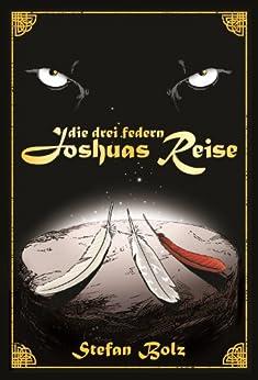 Die Drei Federn - Joshuas Reise von [Bolz, Stefan]