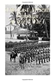 The East African Campaign of World War I: The History and Legacy of the Allied Victory over Germany in East Africa