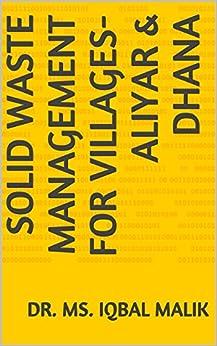 Solid Waste Management for Villages- Aliyar & Dhana by [Malik, Dr. Ms. Iqbal, Saraswat, Shri  Raghav]