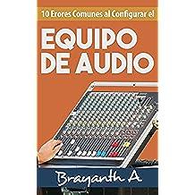 10 Errores Comunes Al Configurar El Equipo De Audio: ¡Descubre Las Técnicas Básicas Para Ecualizar y Configurar El Equipo De Audio!