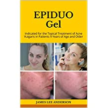 EPIDUO Gel: Indicated for the Topical Treatment of Acne Vulgaris in Patients 9 Years of Age and Older (English Edition)