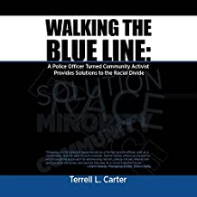 Walking the Blue Line: A Police Officer Turned Community Activist Provides Solutions to the Racial Divide