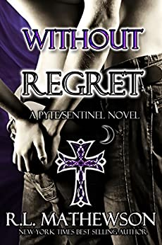 Without Regret (Pyte/Sentinel Series Book 2) by [Mathewson, R.L.]