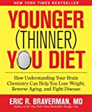 Image de Younger (Thinner) You Diet: How Understanding Your Brain Chemistry Can Help You Lose Weight, Reverse Aging, and Fight Disease