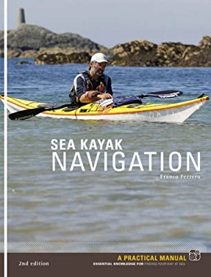 Sea Kayak Navigation: A Practical Manual, Essential Knowledge for Finding Your Way at Sea from Pesda Press