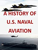 A History of United States Naval Aviation