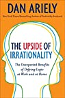 The Upside of Irrationality par Ariely