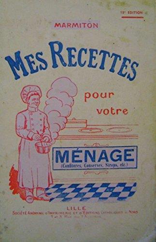Marmiton. Mes recettes pour votre ménage confitures, conserves, sirops, liqueurs, etc