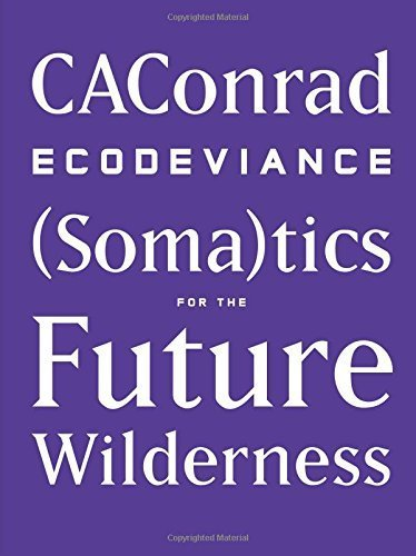 ECODEVIANCE: (Soma)tics for the Future Wilderness (Wave Books) by CAConrad (2014-09-09)