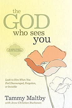 The God Who Sees You: Look to Him When You Feel Discouraged, Forgotten, or Invisible (English Edition) di [Maltby, Tammy, Buchanan, Anne Christian]